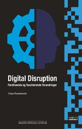 Digital Disruption - Faretruende og fascinerende forandringer