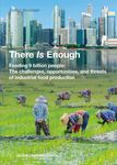 There Is Enough. Feeding 9 billion people: The challenges, opportunities, and threats of industrial food production