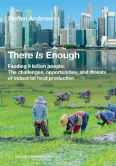 There Is Enough. Feeding 9 billion people: The challenges, opportunities, and threats of industrial food production (E-book)