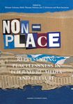 Non-Place: Representing Placelessness in Literature, Media and Culture